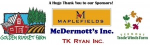 Thank you to our sponsors- Maplefields, McDermott's Inc, TK Ryan Inc, Golden Russet Farm, Vermont Trade Winds Farm