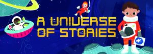 text: a universe of stories, a child astronaut stands on a planet holding a book