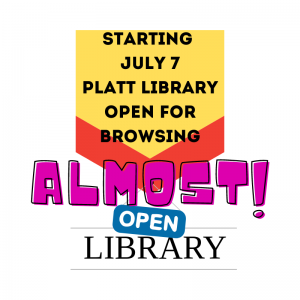 Starting July 7: Platt Library Open for Browsing. Almost open!
